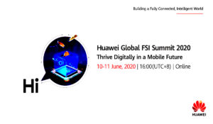 Huawei Holds Global FSI Summit 2020 on Digital Transformation, Cloud, AI, and 5G